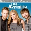 Baby It's Cold Outside Lady Antebellum