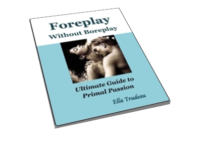 Foreplay Without Boreplay...The Woman's Guide to Primal Passion cover